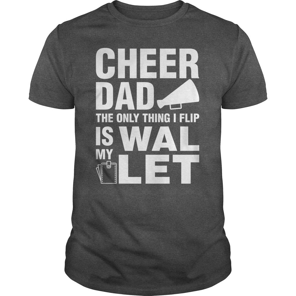 Cheer Dad The Only Thing I Flip Is My Wallet
