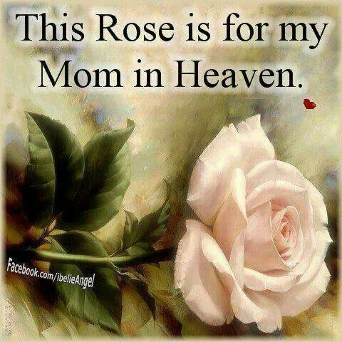 i love you mom and miss you so much