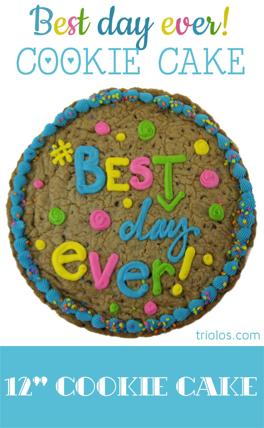 Send someone a Best Day Ever Cookie Cake for a birthday or just