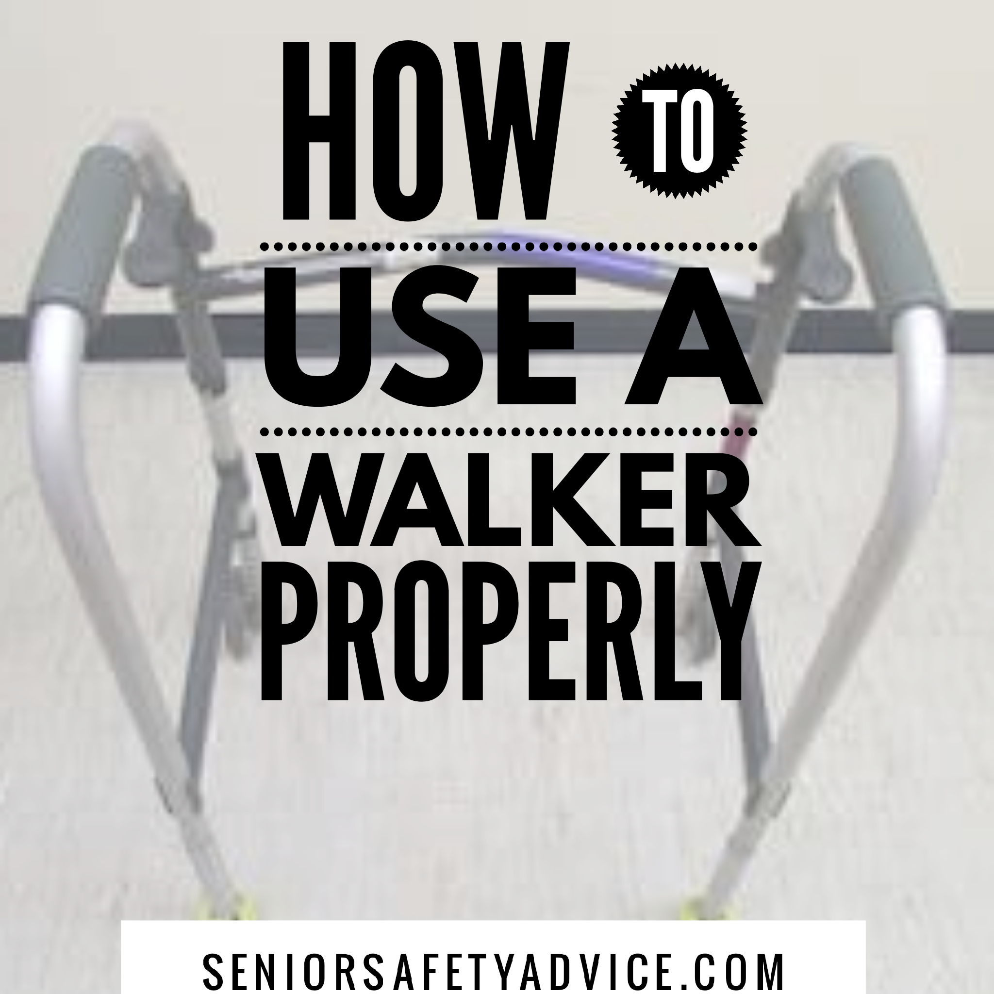 Know the basic safety rules for using a walker, place the