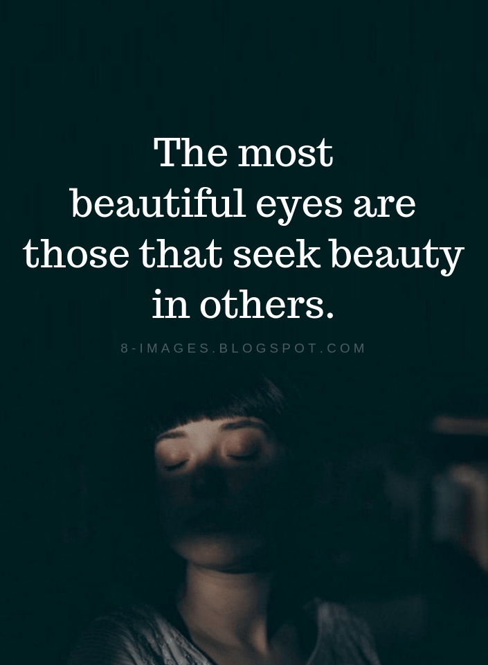 Eyes Quotes The Most Beautiful Eyes Are Those That Seek Beauty In Others Eye Quotes Eyes Quotes Soul Beautiful Eyes Quotes