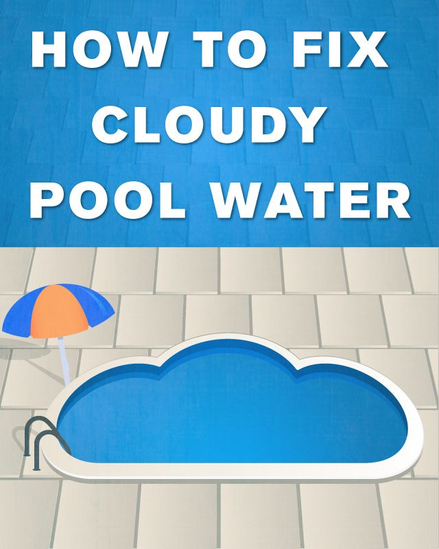 How To Fix Cloudy Pool Water Cloudy Pool Water Pool Water And Water