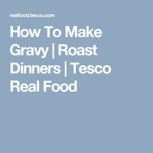 How To Make Gravy | Roast Dinners | Tesco Real Food