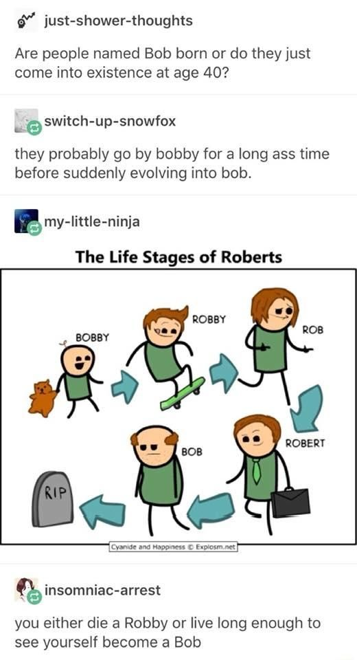 You either die a Robby or live long enough to see yourself become a Bob   You Either Die A Hero, Or You Live Long Enough To See Yourself Become The Villain