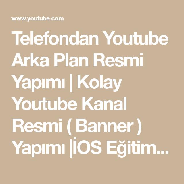 Telefondan Youtube Arka Plan Resmi Yapimi Kolay Youtube Kanal Resmi Banner Yapimi Ios Egitim Youtube Youtube Banner Egitim