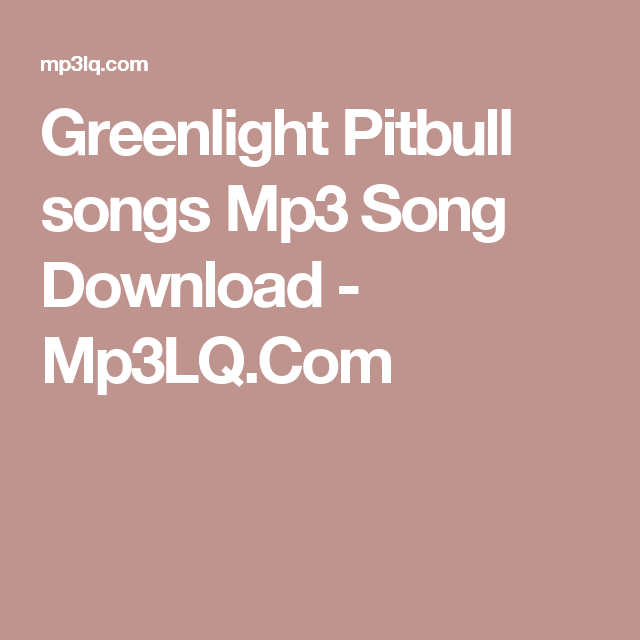Greenlight Pitbull Songs Mp3 Song Download Mp3lq Com Pitbull Songs Mp3 Song Download Mp3 Song