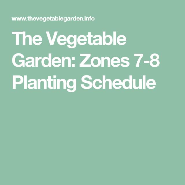The Vegetable Garden: Zones 7-8 Planting Schedule