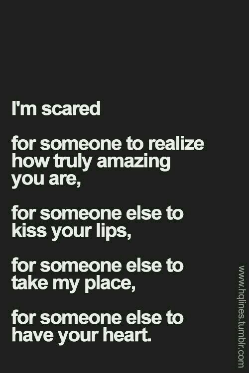 Everyone Wants Someone Who Is Afraid Of Losing Them Quotes Google