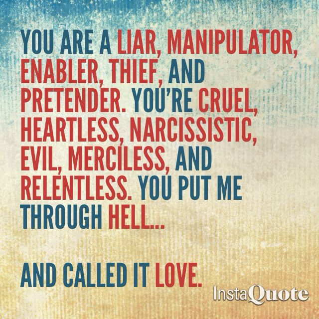 Unfortunately, there are many people in my family that I could say this to....if I even spoke to them anymore. This is one of the worst forms of abuse a person may fall prey to...