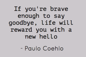 if-youre-brave-enough-to-say-goodbye-life-will-reward