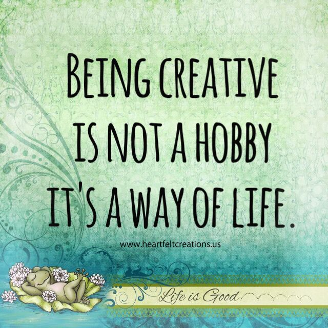 Being Creative Is Not A Hobby It S A Way Of Life Craftquote Quote Craftyquote Creativity Quotes Home Quotes And Sayings Hobbies Quote