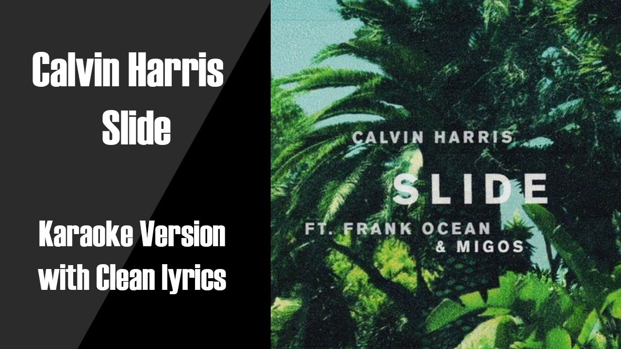 calvin harris slide ft. frank ocean & migos karaoke clean lyrics