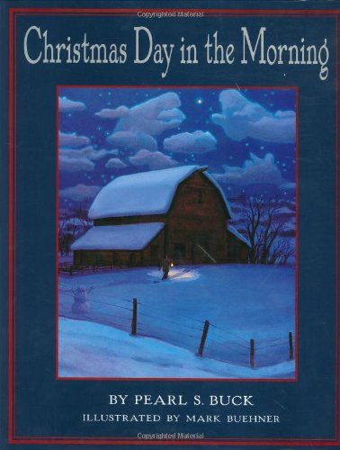 Christmas Day in the Morning, by Pearl S. Buck, illustrated by Mark Buehner (With images ...