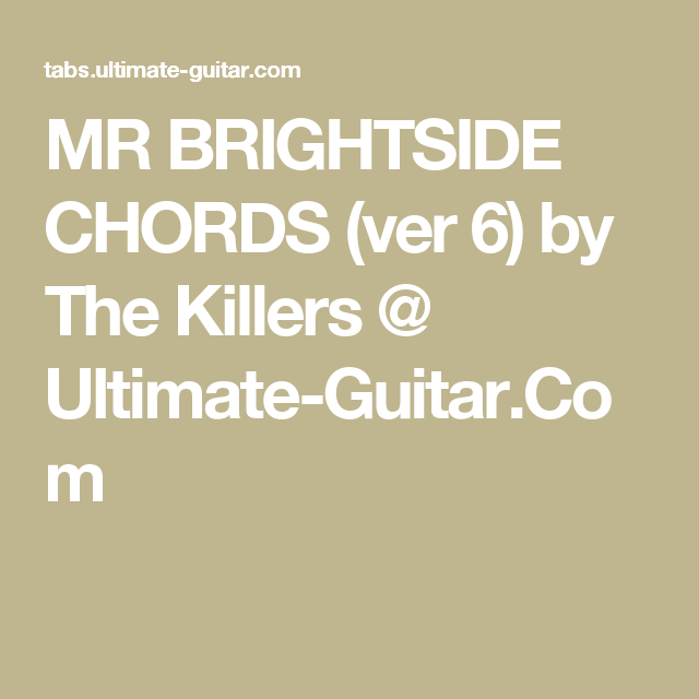 MR BRIGHTSIDE CHORDS (ver 6) by The Killers @ Ultimate-Guitar.Com ...