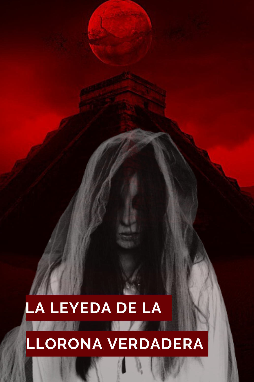 La Leyenda De La Llorona Real Leyenda De La Llorona Leyendas La Llorona