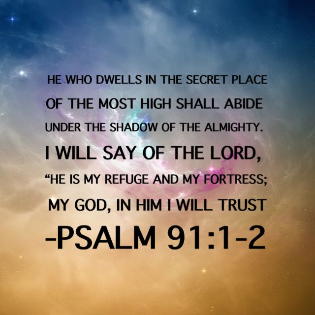 Bible Scripture - Psalm 91:1-2 - trusting in God... | Psalm 91, Psalms, Psalm 91 1