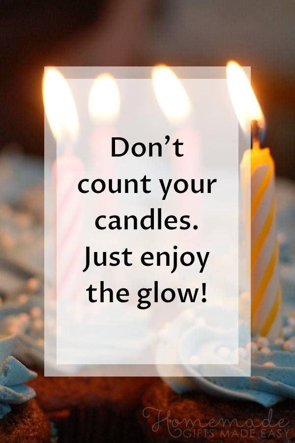 Happy Birthday images | Dont count your candles. Just enjoy the glow!