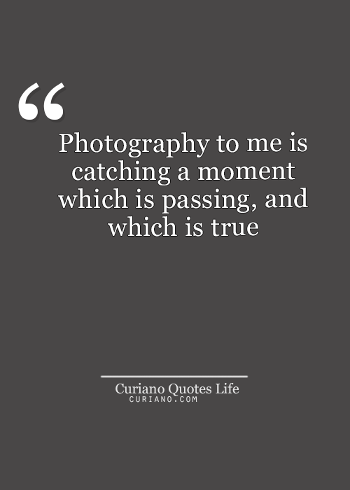 Curiano Quotes Life Life Quotes Quotes About Photography Photographer Quotes