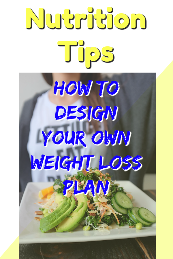 How To Design Your Own Weight Loss Eating Plan Healthy Weight