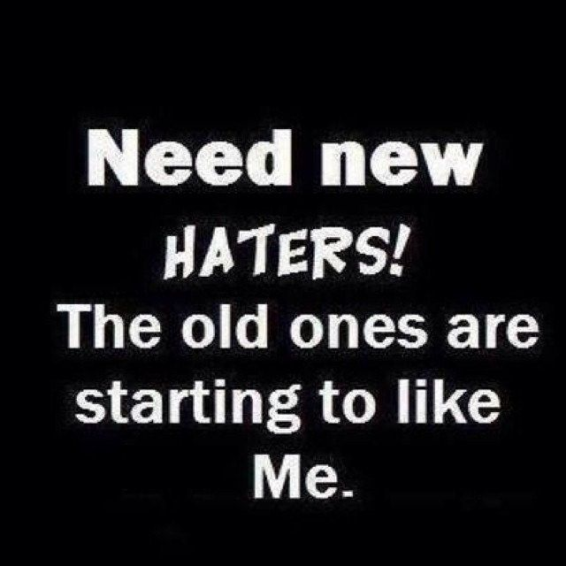 Upload Hater Quotes Funny Quotes About Haters Funny Uplifting Quotes