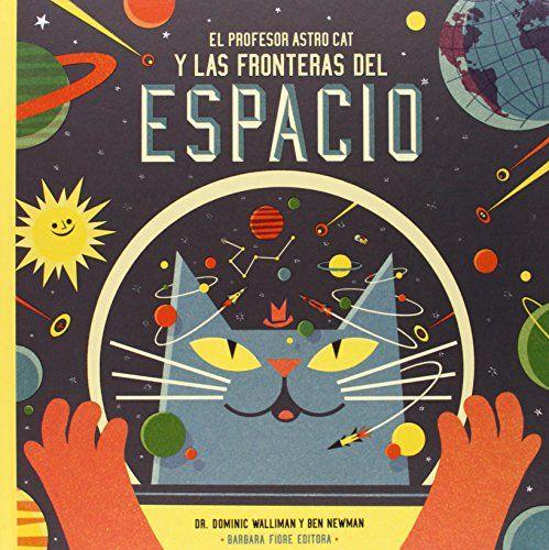 El profesor Astrocat y las fronteras del espacio: Amazon.es: Dominic  Walliman, Ben Newman: Libros | Los 100 mejores libros, Profesor, Libros