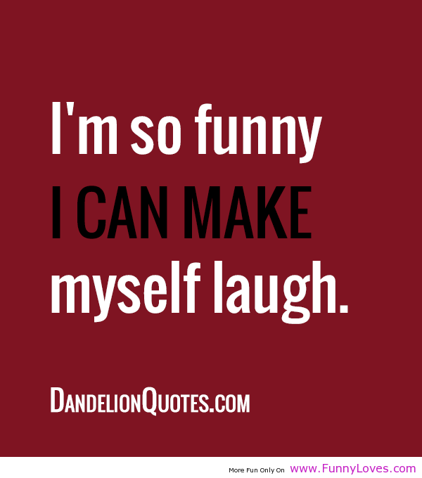 Laugh Quotes So Funny I Can Make Myself Laugh Funny Quotes Funny Loves Fun World Laughter Quotes Laughter Quotes Funny Laughing Quotes