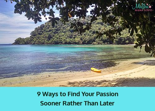 Conscious Living: 9 Ways to Find Your Passion Sooner Rather Than Later