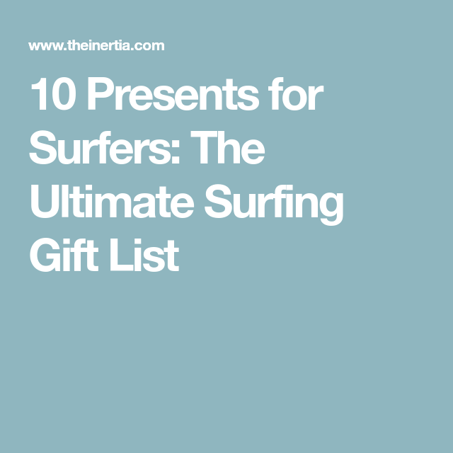 10 Presents for Surfers: The Ultimate Surfing Gift List | Gifts and ...
