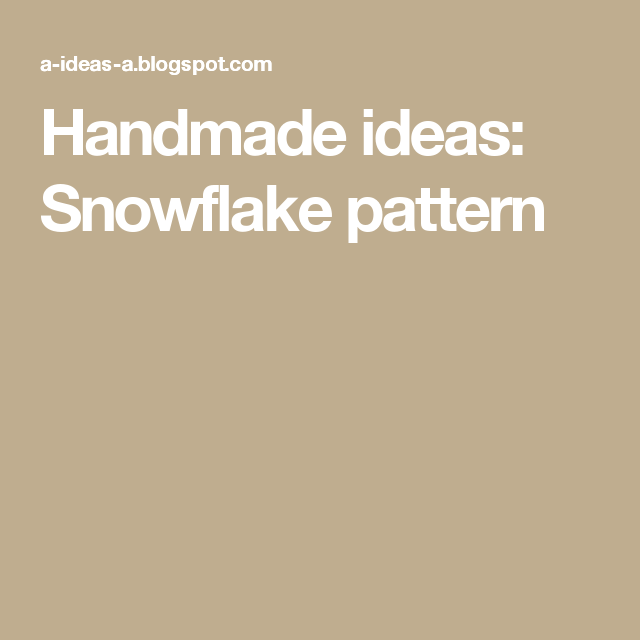 Handmade ideas: Snowflake pattern