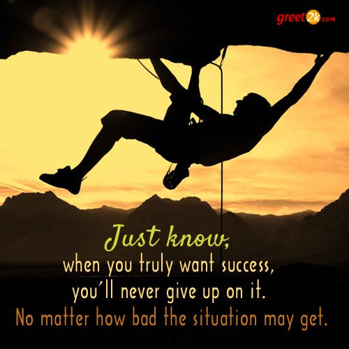 Just Know When You Truly Want Success You Ll Never Give Up On It No Matter How Bad The Situatio Rock Climbing Rock Climbing For Beginners Climbing Technique