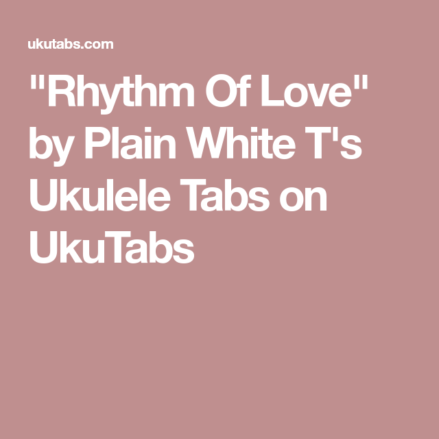 Rhythm Of Love By Plain White Ts Ukulele Tabs On Ukutabs Ukulele