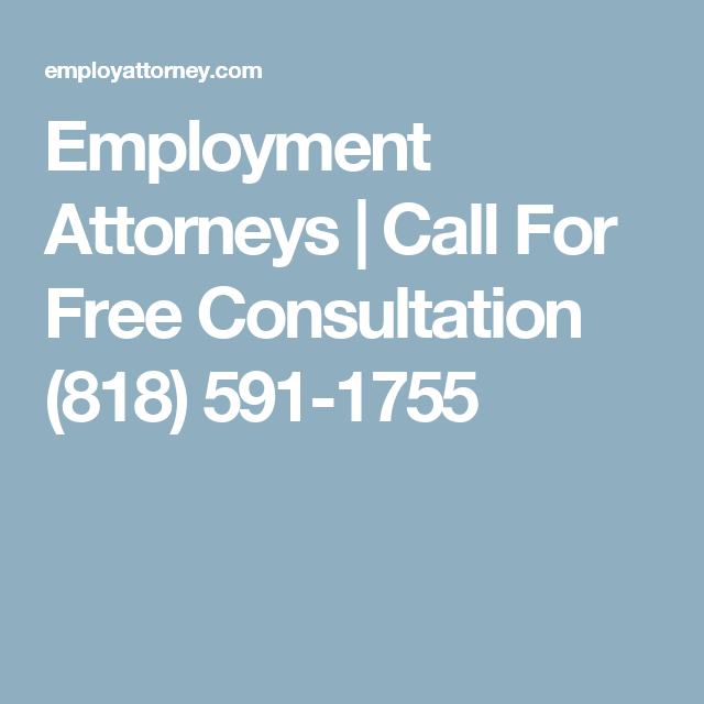 Employment Attorneys | Call For Free Consultation (818) 591-1755