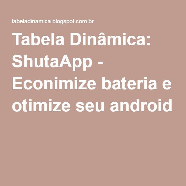 Tabela Dinâmica: ShutaApp - Econimize bateria e otimize seu android