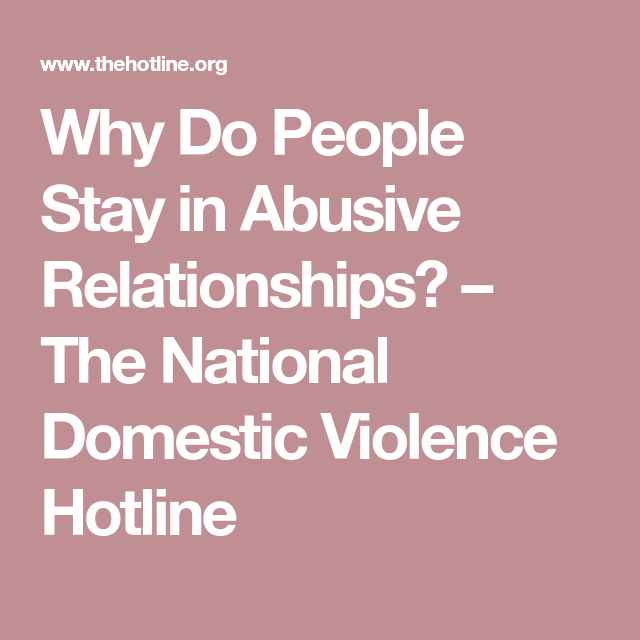 Why Do People Stay in Abusive Relationships? – The National Domestic Violence Hotline
