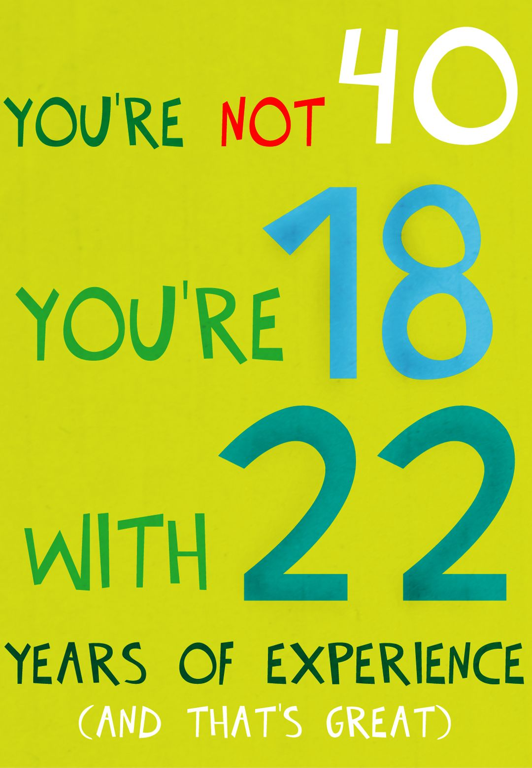 Birthday Card Free Printable Youre Not 40 18 With 22 Years Of Experience