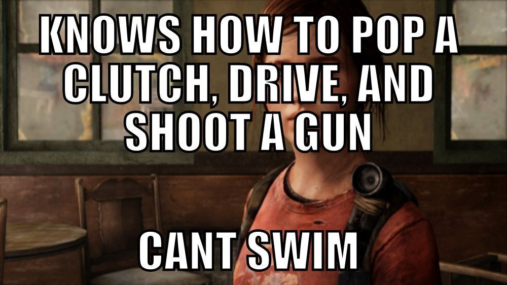 Yeah It Would Be Nice If Joel Would Teach Her The Last Of Us Memes The Evil Within