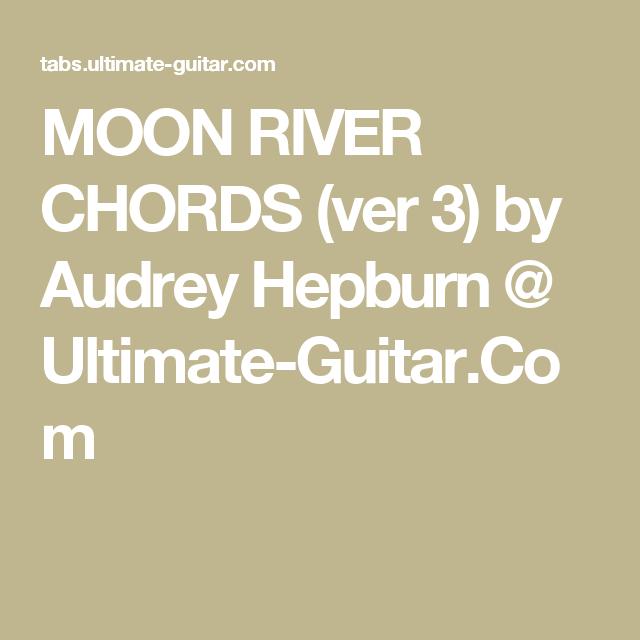 MOON RIVER CHORDS (ver 3) by Audrey Hepburn @ Ultimate-Guitar.Com ...