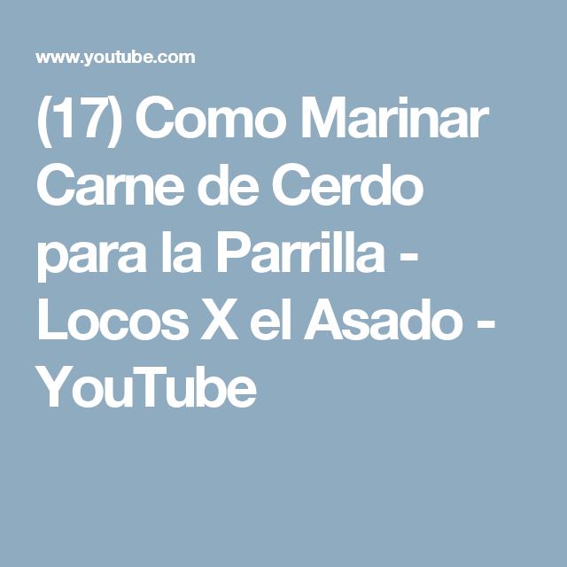 (17) Como Marinar Carne de Cerdo para la Parrilla - Locos X el Asado - YouTube