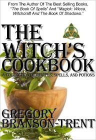 The Witch's Cookbook: A Collection of Recipes, Spells, and