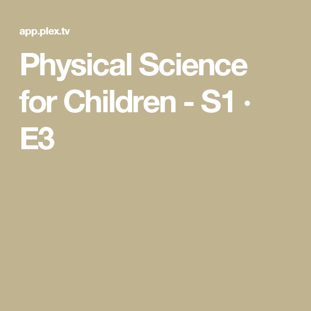 Physical Science For Children S1 E3 Science For Kids Physical Science Physics