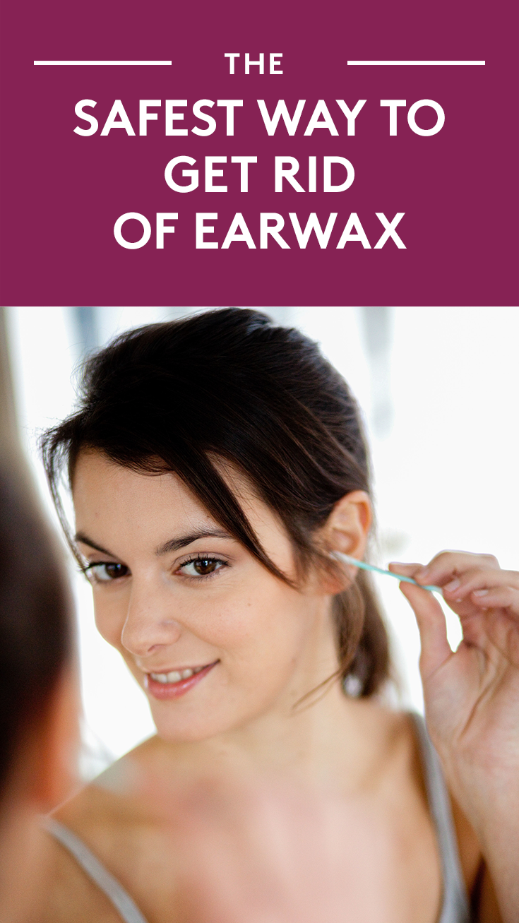 The Safest Way to Get Rid of Earwax | What experts say you ...