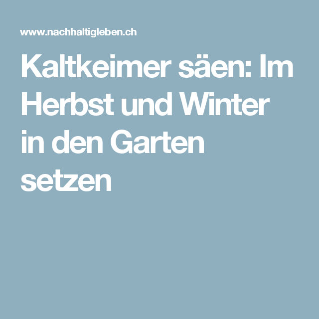 Kaltkeimer Saen Im Herbst Und Winter In Den Garten Setzen Unterricht Saen Winter Und Pflanzkalender