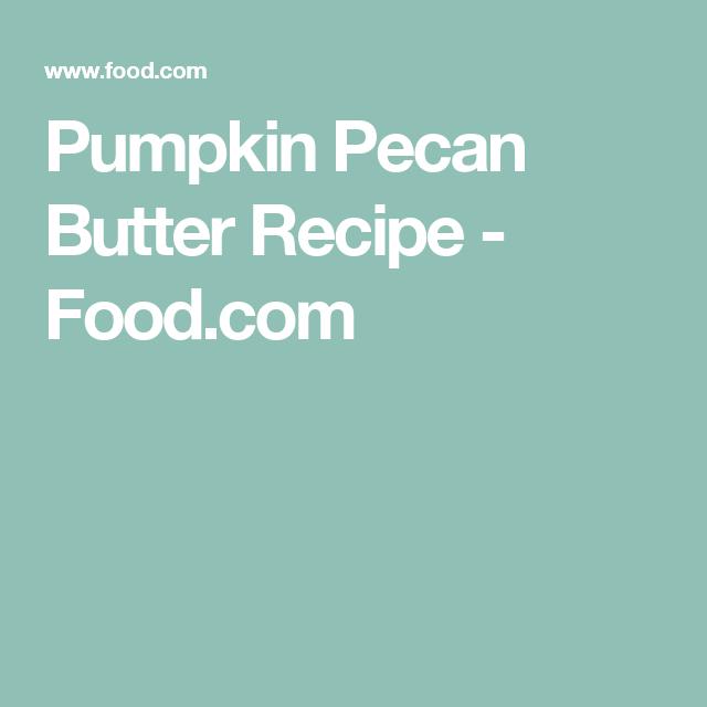 Pumpkin Pecan Butter Recipe - Food.com