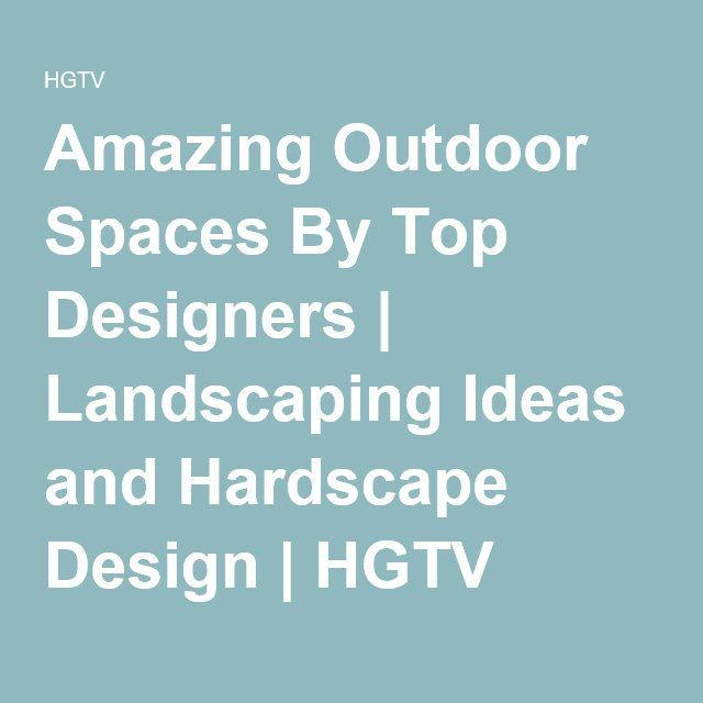 Hgtv Outdoor Spaces: Amazing Outdoor Spaces By Top Designers