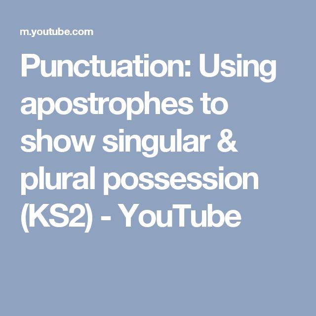 Punctuation: Using apostrophes to show singular & plural possession ...
