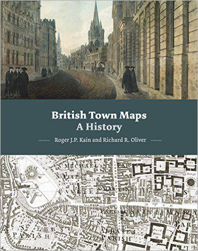 British Town Maps: A History: Amazon.co.uk: Roger J. P. Kain, Richard Oliver: 9780712357296: Books