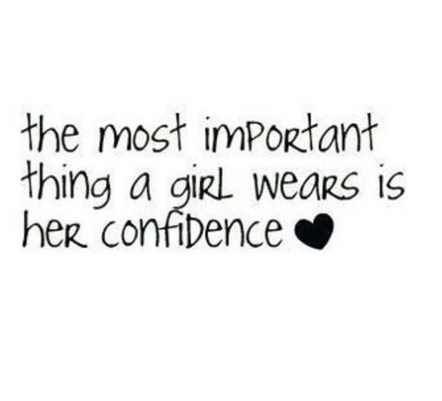 the most important thing a girl wears is her confidence <3