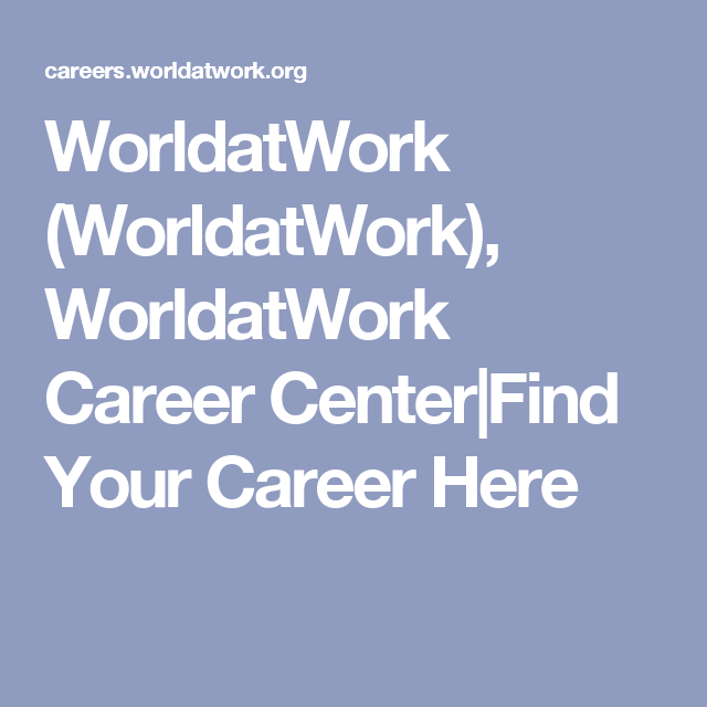 Worldatwork Worldatwork Worldatwork Career CenterFind Your