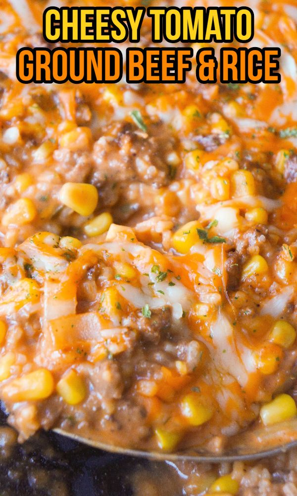 Cheesy Tomato Ground Beef And Rice In 2020 Beef Recipes Easy Dinners Ground Beef Recipes Easy Beef Dinner