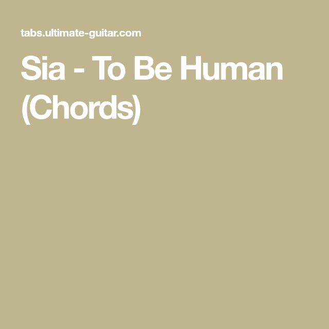 Sia To Be Human Chords Sia Pinterest